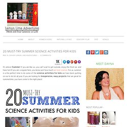 20 Must-Try Summer Science Activities for Kids - Lemon Lime Adventures