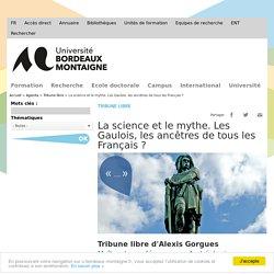 La science et le mythe. Les Gaulois, les ancêtres de tous les Français?