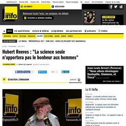 """Hubert Reeves : """"La science seule n'apportera pas le bonheur aux hommes"""""""