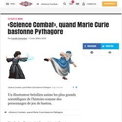 «Science Combat», quand Marie Curie bastonne Pythagore