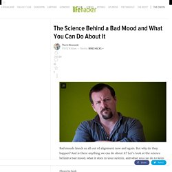 The Science Behind a Bad Mood and What You Can Do About It