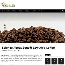 Science About Benefit Low Acid Coffee