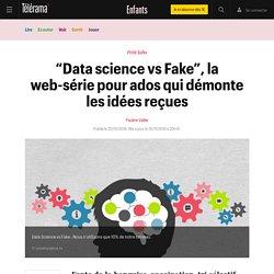"""""""Data science vs Fake"""", la web-série pour ados qui démonte les idées reçues - Enfants"""