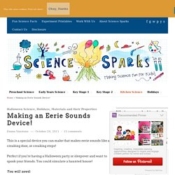 Science for kids - make an eerie sounds device.