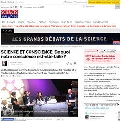 SCIENCE ET CONSCIENCE. De quoi notre conscience est-elle faite ?