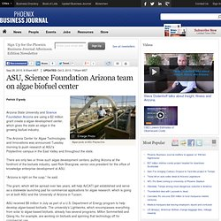 ASU, Science Foundation Arizona team on algae biofuel center | Phoenix Business Journal