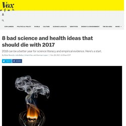 8 bad science and health ideas that should die with 2017