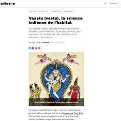 Vaastu (vastu), la science indienne de l'habitat: Principes de base pour harmoniser et énergiser la maison, le bureau