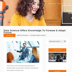 Data Science Offers Knowledge To Foresee & Adapt Future