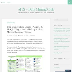 Data Science Cheat Sheets – Python / R / MySQL & SQL / Spark / Hadoop & Hive / Machine Learning / Django – AITS – Data Mining Club