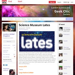 Science Museum Lates - London Science and Geek Chic Socials (London, England