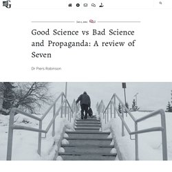 Good Science vs Bad Science and Propaganda: A review of Seven