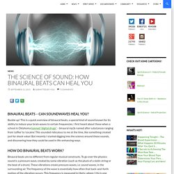 The Science of Sound: How Binaural Beats Can Heal You