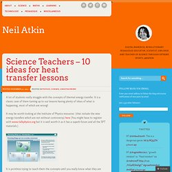 Science Teachers – 10 ideas for heat transfer lessons