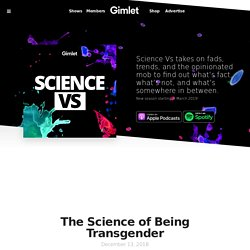 The Science of Being Transgender by Science Vs from Gimlet Media