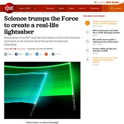Science trumps the Force to create a real-life lightsaber