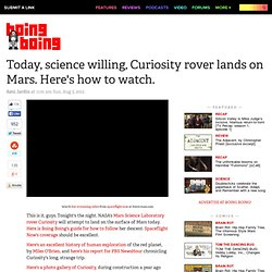 Today, science willing, Curiosity rover lands on Mars. Here's how to watch.