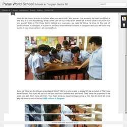 Paras World School: Science Without Experiment is Void