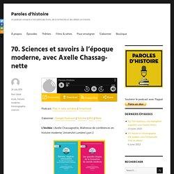 70. Sciences et savoirs à l'époque moderne, avec Axelle Chassagnette – Paroles d'histoire