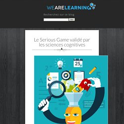 Le Serious Game validé par les sciences cognitives - We Are Learning