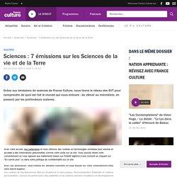 Sciences : 7 émissions sur les Sciences de la vie et de la Terre