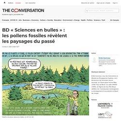 BD « Sciences enbulles»: lespollens fossiles révèlent lespaysages dupassé