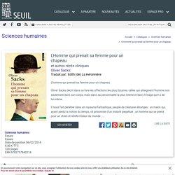 L'Homme qui prenait sa femme pour un chapeau, Oliver Sacks, Sciences humaines - Seuil