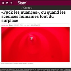 «Fuck les nuances», ou quand les sciences humaines font du surplace