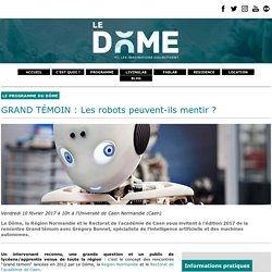 GRAND TÉMOIN : Les robots peuvent-ils mentir ? - Relais d'sciences - Science et Culture, Innovation en Basse-Normandie