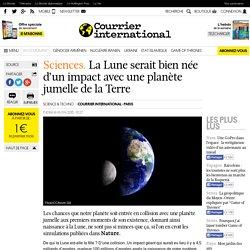 Sciences. La Lune serait bien née d'un impact avec une planète jumelle de la Terre