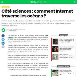 Côté sciences : comment Internet traverse les océans ?