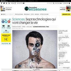 Sciences. Sept technologies qui vont changer la vie