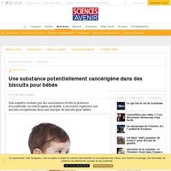 L'acrylamide, substance potentiellement cancérigène, dans des biscuits pour bébés - Sciencesetavenir.fr