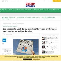 Les opposants aux OGM du monde entier réunis en Bretagne pour contrer les multinationales - Sciencesetavenir.fr