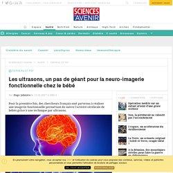 Ultrasons ultrasensibles, un pas de géant pour la neuro-imagerie fonctionnelle chez le bébé - Sciencesetavenir.fr