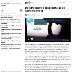 Meet the scientific accident that could change the world