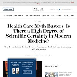 Health Care Myth Busters: Is There a High Degree of Scientific Certainty in Modern Medicine?