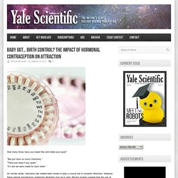 Yale Scientific Magazine – Baby Got… Birth Control? The Impact of Hormonal Contraception on Attraction