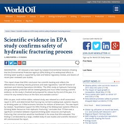 Scientific evidence in EPA study confirms safety of hydraulic fracturing process
