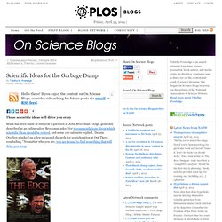 Scientific Ideas for the Garbage Dump - On Science Blogs