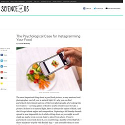 Science of us: The Scientific Case for Instagramming Your Food