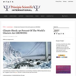 Climate shock: 90 percent of the world's glaciers are GROWING - Principia Scientific International