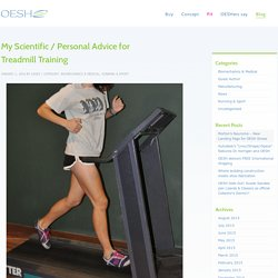 My Scientific / Personal Advice for Treadmill Training