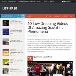 10 Jaw-Dropping Videos Of Amazing Scientific Phenomena