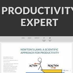 Newton's Laws: A Scientific Approach For Productivity – Productivity Expert