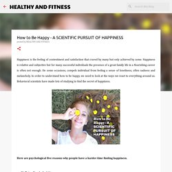 How to Be Happy - A SCIENTIFIC PURSUIT OF HAPPINESS