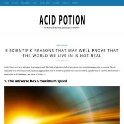 5 scientific reasons that may well prove that the world we live in is not real - Acid Potion
