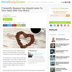 7 Scientific Reasons You Should Listen To Your Heart (Not Your Brain)