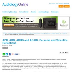 APD, ADD, ADHD and AD/HD: Personal and Scientific Reflections Katherine A. O'Neill Auditory Processing Disorders (CAP/APD) Hearing & Hearing Loss Hearing Eval/Screen - Children/Spe...