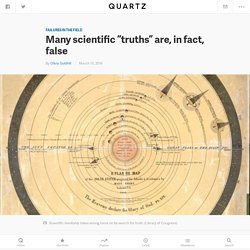 "Many scientific ""truths"" are, in fact, false — Quartz"